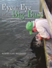 "Eye to Eye with Big Bass : ""Let Her Go! She Is Just Another Big Fish!"" - eBook"