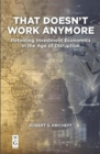 That Doesn't Work Anymore : Retooling Investment Economics in the Age of Disruption - Book