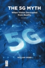 The 5g Myth : When Vision Decoupled from Reality - Book