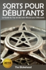 Sorts Pour Debutants: Le Guide du Top 30 des Sorts Wiccan pour Debutants - eBook