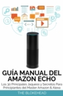 Guia Manual del Amazon Echo : Los 30 Principales Jaqueos y Secretos Para Principiantes del  Master Amazon & Alexa - eBook