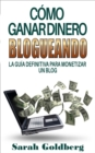 Como ganar dinero blogueando: La guia definitiva para monetizar un blog - eBook