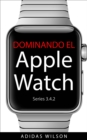 Dominando El Apple Watch Series 3.4.2 - eBook