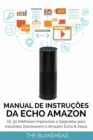 Manual de instrucoes da Echo Amazon :  Os 30 melhores improvisos e segredos para iniciantes dominarem o Amazon Echo & Alexa - eBook