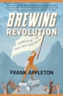 Brewing Revolution : Pioneering the Craft Beer Movement - Book