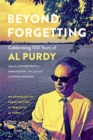 Beyond Forgetting : Celebrating 100 Years of Al Purdy - eBook