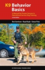 K9 Behavior Basics : A Manual for Proven Success in Operational Service Dog Training - Book