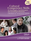 Cultural Competency Skills for Psychologists, Psychotherapists, and Counselling Professionals : A Workbook for Caring Across Cultures - Book