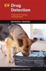 K9 Drug Detection : A Manual for Training and Operations - Book