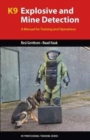 K9 Explosive and Mine Detection : A Manual for Training and Operations - Book
