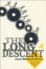 The Long Descent : A User's Guide to the End of the Industrial Age - eBook