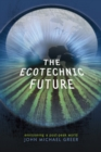 The Ecotechnic Future : Envisioning a Post-Peak World - eBook