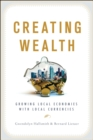 Creating Wealth : Growing Local Economies with Local Currencies - eBook