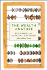 The Wealth of Nature : Economics as If Survival Mattered - eBook