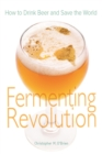 Fermenting Revolution : How to Drink Beer and Save the World - eBook