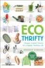 Ecothrifty : Cheaper, Greener Choices for a Happier, Healthier Life - eBook