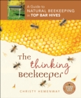 The Thinking Beekeeper : A Guide to Natural Beekeeping in Top Bar Hives - eBook