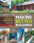 Making Better Buildings : A Comparative Guide to Sustainable Construction for Homeowners and Contractors - eBook