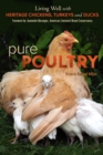 Pure Poultry : Living Well with Heritage Chickens, Turkeys and Ducks - eBook