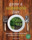 Grow a Sustainable Diet : Planning and Growing to Feed Ourselves and the Earth - eBook