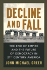 Decline and Fall : The End of Empire and the Future of Democracy in 21st Century America - eBook