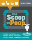 The Scoop on Poop : Safely capturing and recycling the nutrients in greywater, humanure and urine - eBook