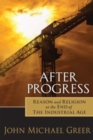 After Progress : Reason and Religion at the End of the Industrial Age - eBook