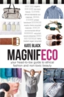 Magnifeco : Your Head-to-Toe Guide to Ethical Fashion and Non-toxic Beauty - eBook