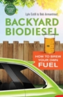 Backyard Biodiesel : How to Brew Your Own Fuel - eBook
