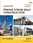 Essential Prefab Straw Bale Construction : The Complete Step-by-Step Guide - eBook