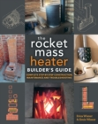 The Rocket Mass Heater Builder's Guide : Complete Step-by-Step Construction, Maintenance and Troubleshooting - eBook