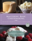 Mastering Basic Cheesemaking : The Fun and Fundamentals of Making Cheese at Home - eBook