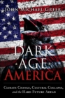 Dark Age America : Climate Change, Cultural Collapse, and the Hard Future Ahead - eBook