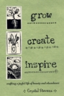 Grow Create Inspire : Crafting a Joyful Life of Beauty and Abundance - eBook