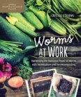 Worms at Work : Harnessing the Awesome Power of Worms with Vermiculture and Vermicomposting - eBook