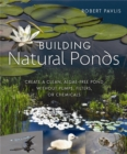 Building Natural Ponds : Create a Clean, Algae-free Pond without Pumps, Filters, or Chemicals - eBook