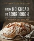 From No-knead to Sourdough : A Simpler Approach to Handmade Bread - eBook