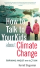 How to Talk to Your Kids About Climate Change : Turning Angst into Action - eBook