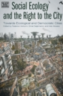 Social Ecology and the Right to the City - Towards  Ecological and Democratic Cities - Book