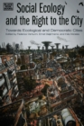 Social Ecology and the Right to the City : Towards Ecological and Democratic Cities - eBook