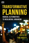 Transformative Planning : Radical Alternatives to Neoliberal Urbanism - eBook