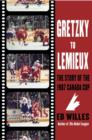 Gretzky to Lemieux : The Story of the 1987 Canada Cup - eBook