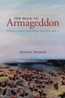The Road to Armageddon : Paraguay Versus the Triple Alliance, 1866-70 - Book