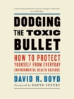 Dodging the Toxic Bullet : How to Protect Yourself from Everyday Environmental Health Hazards - eBook