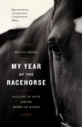 My Year of the Racehorse : Falling in Love with the Sport of Kings - eBook