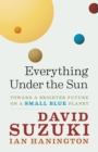 Everything Under the Sun : Toward a Brighter Future on a Small Blue Planet - eBook