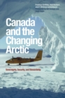 Canada and the Changing Arctic : Sovereignty, Security, and Stewardship - eBook