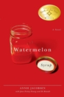 Watermelon Syrup : A Novel - eBook