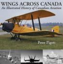Wings Across Canada : An Illustrated History of Canadian Aviation - eBook