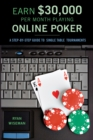 Earn GBP30,000 Per Month Playing Online Poker : A STEP-BY-STEP GUIDE TO SINGLE-TABLE TOURNAMENTS - eBook